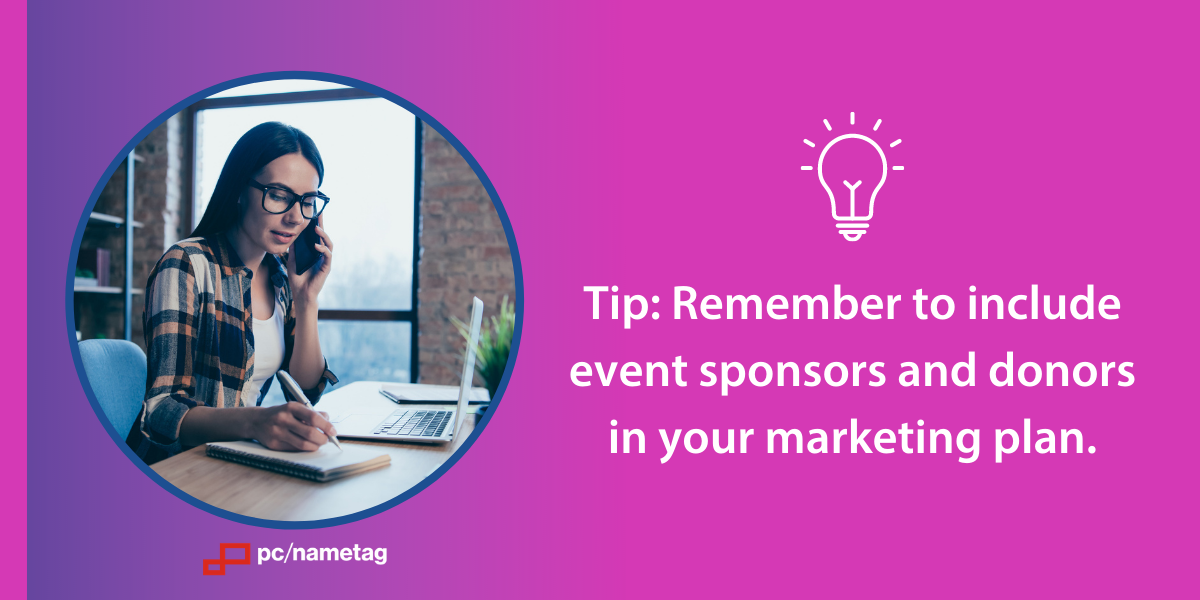 Remember to include event sponsors and donors in your marketing plan.
