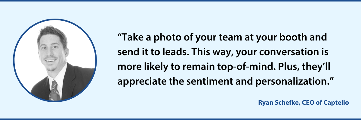 Quote from Ryan Schefke - Take a photo of your event booth and send it to leads